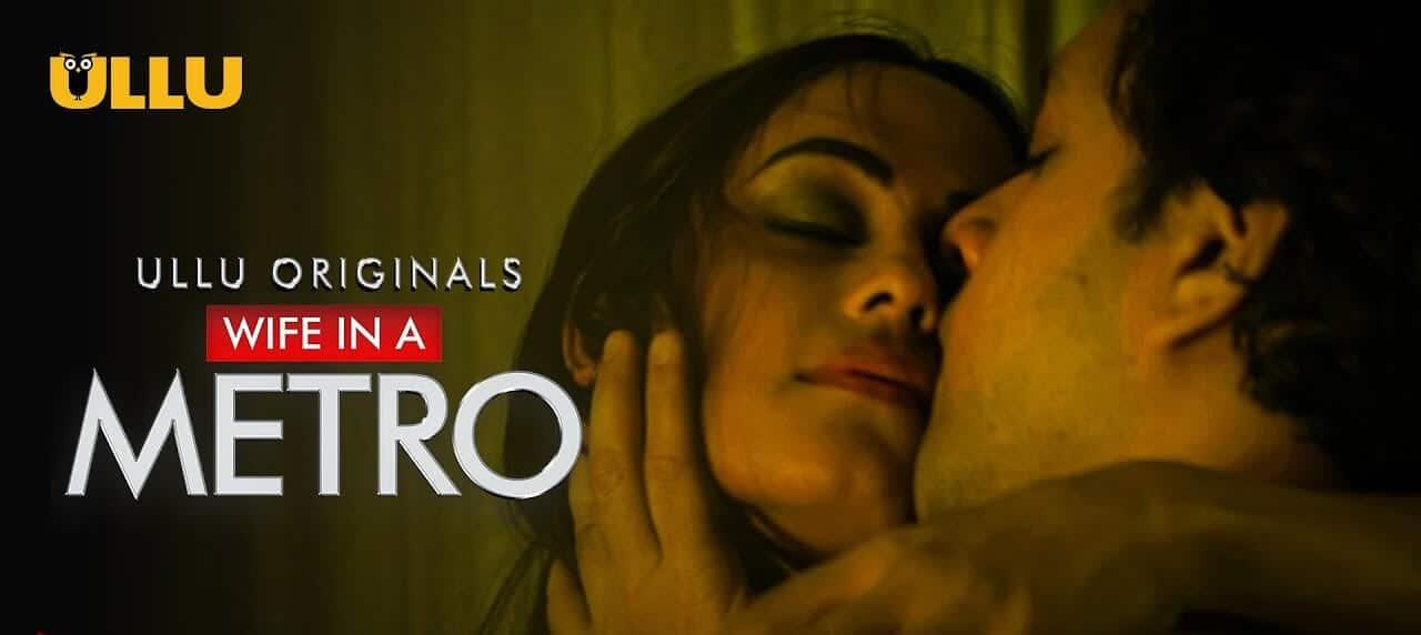Watch Wife in a Metro Web Series All Episode Streaming On Ullu App Cast & Review