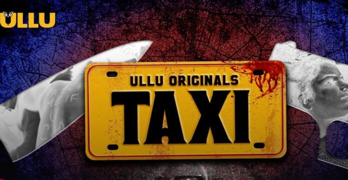 Watch TAXI New Web Series All Episodes Streaming On Ullu App Reviews Cast Crew & Release Date